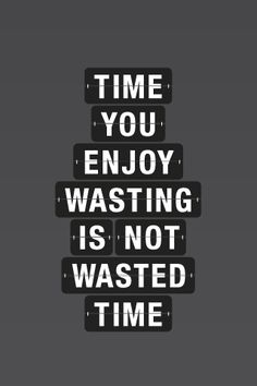 Ah, Time! #time #type #text #wasted #enjoy
