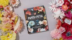 Paper to Petal: 75 Whimsical Paper Flowers to Craft by Hand / Book Trailer by THUSS + FARRELL. By Rebecca Thuss and Patrick Farrell