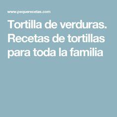 Tortilla de verduras. Recetas de tortillas para toda la familia