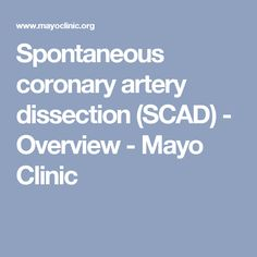 Spontaneous coronary artery dissection (SCAD) - Overview - Mayo Clinic