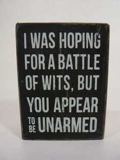 I Was Hoping for a Battle of Wits, But You Appear to be Unarmed Wood Box Sign Primitives by Kathy Home Decor (Small Wood Crafts Funny) Sign Quotes, Me Quotes, Funny Quotes, Qoutes, Quotations, Great Quotes, Inspirational Quotes, Leadership, Sarcastic Quotes