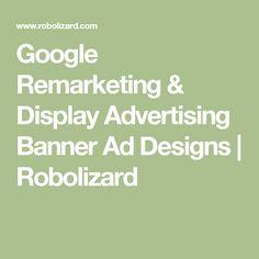Google Remarketing & Display Advertising Banner Ad Designs   Robolizard