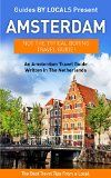 Free Kindle Book -  [Travel][Free] Amsterdam: By Locals - An Amsterdam Travel Guide Written In The Netherlands: The Best Travel Tips About Where to Go and What to See in Amsterdam, The Netherlands ... Travel to Amsterdam, Holland Travel Guide)