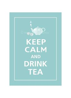 Keep Calm and DRINK TEA Print 5x7 Reflecting Pool by PosterPop, $6.95