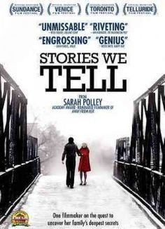 Stories we tell ~ highly acclaimed film on family and the stories we tell about each other. ~
