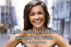 A smile is the best makeup any girl can wear. #justgirlythings
