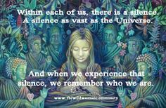 Within each of us, there is a silence.  A silence as vast as the Universe...