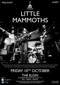 Little Mammoths on Friday October 10, 2014 at 8:30 pm - 11:30 pm at The Elgin, 96 Ladbroke Grove, London, W11 1PY, UK. Category: Live Music, Price: Free. Mr Matt Owens annual birthday special, the mighty Mammoths will be joined by all manner of their favourite rock 'n' roll friends for an evening of singing, dancing and enthusiastic headbanging.