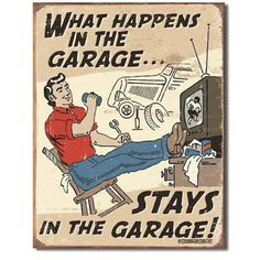 What Happens in the Garage Stays in the Garage Retro Vintage Tin Sign  -  On Sale for $10.99  -  man cave signs, man cave decor, man cave ideas  -  www.ultimatemancaveshop.com