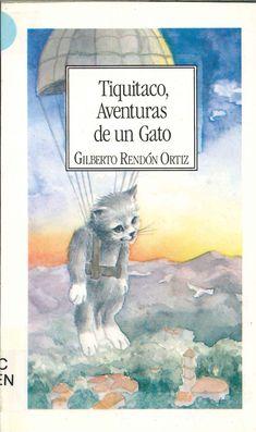 """Gilberto Rendón Ortiz / Kornelia Roth. """"Tiquitaco, aventuras de un gato"""". Editorial C.E.L.T.A. Amaquemecan. (8 a 10 años). Está en la biblio."""