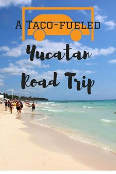 e919baaa547bb A Taco-fueled Yucatan Road Trip discovering the best the region has to  offer including