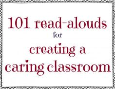 101 read-alouds for creating a caring classroom--great for teaching behavioral expectations