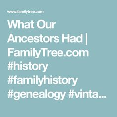 What Our Ancestors Had | FamilyTree.com #history #familyhistory #genealogy #vintage #familytree