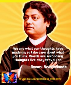 We are what our thoughts have made us; so take care about what you think. Words are secondary. Thoughts live; they travel far. Swami Vivekananda   - Ramón Morales
