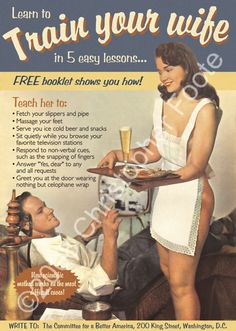 """Train Your Wife Humor Poster Art.  Image of a young woman waiting on her husband hand-and-foot. The ad invites gentlemen to send away for a booklet which instructs them in the finer points of training their wives. Text reads: """"Learn to Train Your Wife in Five Easy Lessons.""""  Good luck gentlemen ;)"""