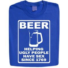 Stabilitees Funny Printed Mens T Shirts Beer Helping Ugly People Have Sex Since 1769