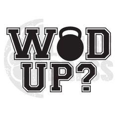 Wod up?