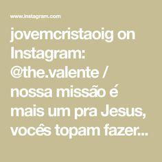 jovemcristaoig on Instagram: @the.valente / nossa missão é mais um pra Jesus, vocês topam fazer o reino crescer