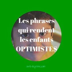The phrases to say to teach optimism to your child - - Education Positive, Kids Education, Parenting Advice, Kids And Parenting, French Lessons, Positive Attitude, Adolescence, Happy Kids, Student Learning