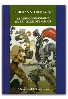 Señorío y barbarie en el Valle del Cauca – Hermann Trimborn – Universidad del Cauca    http://www.librosyeditores.com/tiendalemoine/historia/2660-senorio-y-barbarie-en-el-valle-del-cauca.html    Editores y distribuidores.