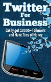 Twitter: Get 10000 Twitter Followers Fast and Sky Rocket Your Cash Flow Using Twitter for Business (Twitter Marketing  Entrepreneurship  Advertising  Success  E-Commerce  Sales & Selling)