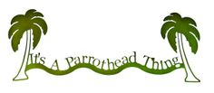 Parrothead | It's A Parrothead Thing Deluxe