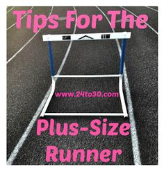 24 to 30: Tips For the Plus-Size Runner