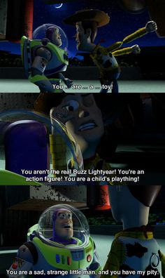 You have my pity. THIS WAS AND IS SERIOUSLY MY FAVORITE MOVIE OF ALL TIME AND THIS IS MY FAVORITE PART I LOVE TOY STORY AAAHHHHH!!!!!! :D