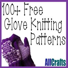 100+ Free Glove Knitting Patterns Updated.  Love this!!