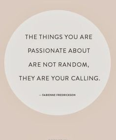 Inspirational Quotes To Get You Through The Week The things you are passionate about are not random, they are your calling. - Fabienne Fredrickson The things you are passionate about are not random, they are your calling. Best Inspirational Quotes, Great Quotes, Quotes To Live By, Me Quotes, Motivational Quotes, Momma Quotes, Follow Your Dreams Quotes, Fabulous Quotes, House Quotes