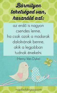 Henry Van Dyke idézet a képességek kihasználásáról. A kép forrása: Napi…