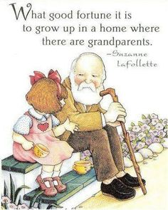 What good fortune it is to grow up in a home where there are grandparents.