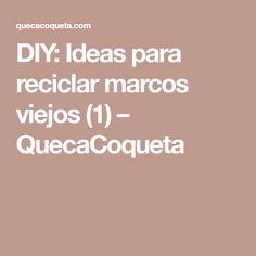 DIY: Ideas para reciclar marcos viejos (1) – QuecaCoqueta