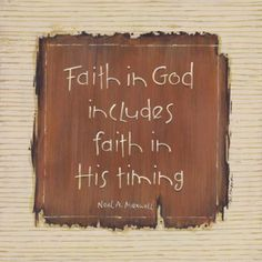 Faith in God includes faith in His timing.