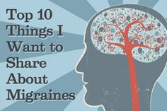 Much about Migraines is poorly understood, and there are still many misconceptions about Migraines. To help you better understand what Migraines are and their impact on the lives of those who have them, here are the top 10 things I want to share with you about Migraines: