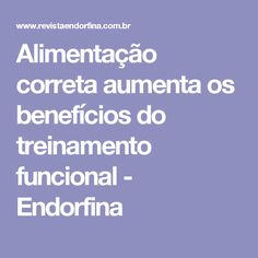 Alimentação correta aumenta os benefícios do treinamento funcional - Endorfina