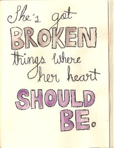 she's got broken things where her heart should be. And she's pretty sure she has already pinned this