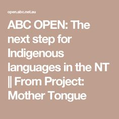 ABC OPEN: The next step for Indigenous languages in the NT || From Project: Mother Tongue