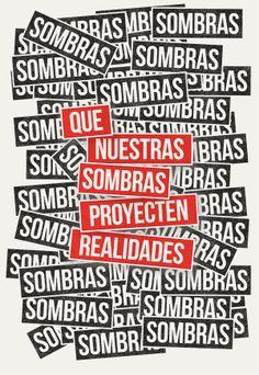 #unposteraldia 020 / Que nuestras sombras proyecten realidades