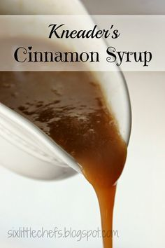 Kneader's Cinnamon Syrup - I'm just going to tell you right now, this recipe is a must have!