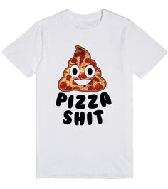 d9a181087 Pizza Shit Emoji Emoji Shirt, T Shirt, Emoji Design, Sassy Pants, Pizza