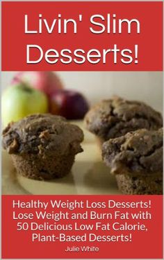 Dessert Recipes ~ Livin' Slim Desserts!: Easy Healthy Dessert Recipes: Weight Loss Desserts: Lose Weight and Burn Fat with 50 Delicious Low Fat Calorie, Plant-Based Desserts! by Julie White, http://www.amazon.com/dp/B00IOVUWPU/ref=cm_sw_r_pi_dp_J.Dgtb1F3Y89H