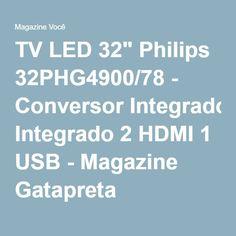 "TV LED 32"" Philips 32PHG4900/78 - Conversor Integrado 2 HDMI 1 USB - Magazine Gatapreta"