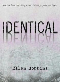 Identical by: Ellen Hopkins. WARNING: This book has some strong content. Please preview it before you let your students read it. Genre: Realistic Fiction