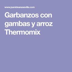 Garbanzos con gambas y arroz Thermomix Food And Drink, Home, Legumes, Chickpeas, Rice, Dishes, Cooking, Sevilla