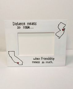 State to State Picture Frame distance means so by SouthernDivine Bff Gifts, Best Friend Gifts, Graduation Gifts, Cute Gifts, Gifts For Friends, Friendship Gifts, Friendship Quotes, Best Friend Valentines, Friends Picture Frame
