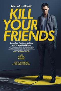 Title: Kill Your Friends (2015) Genre: Crime/Comedy Starring: Nicholas Hoult, James Corden. Craig Roberts http://yify.tv/watch-kill-your-friends-online-free-yify/