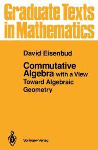 Commutative Algebra: with a View Toward Algebraic Geometry / Edition 1 by David Eisenbud Download