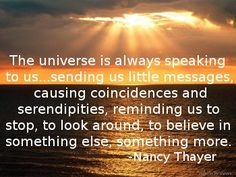 Quote on the Universe, coincidences, serendipities and the possibility of something more, Nancy Thayer, universe, coincidences, belief, God, faith, mindfulness, inspirational quotes