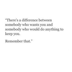 theres a difference between somebody who wants you and somebody who would do anything to keep you